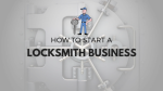 How to Start a Locksmith Business: An In-depth Series